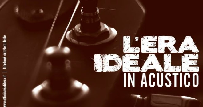 Sabato 21 febbraio 2015 – L'ERA IDEALE – Acustic live – concerto in set acustico